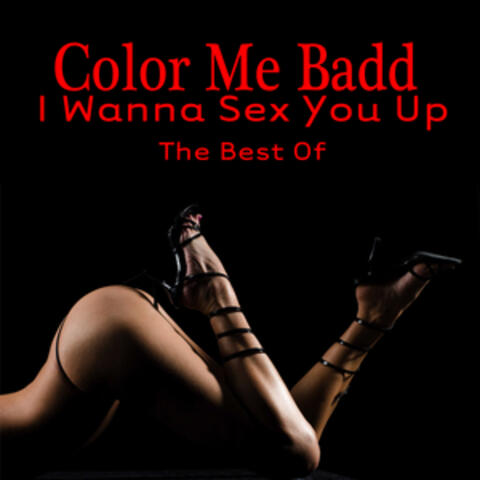 I Wanna Sex You Up - The Best Of (Re-Recorded / Remastered Versions)