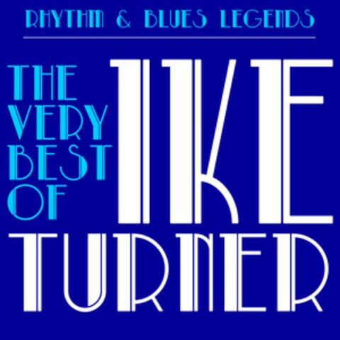 """Rhythm & Blues Legends: The Very Best of Ike Turner with Tuna Turner, Howlin' Wolf, Bobby """"Blue"""" Bland & More!"""