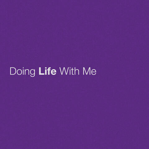 Doing Life With Me
