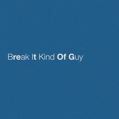 Break It Kind Of Guy