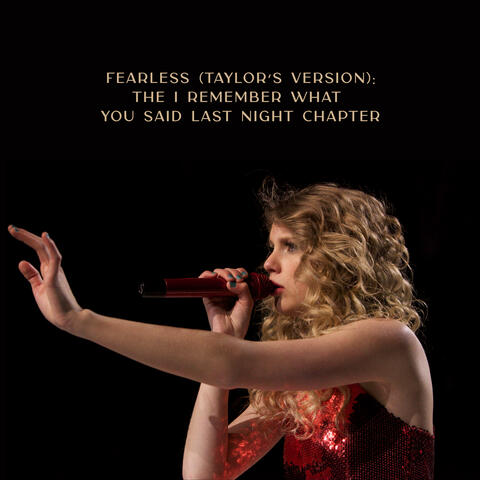 Fearless (Taylor's Version): The I Remember What You Said Last Night Chapter