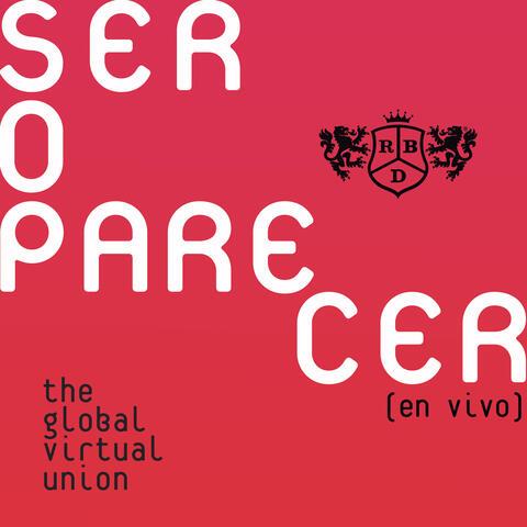 Ser O Parecer: The Global Virtual Union