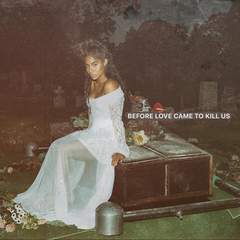 BEFORE LOVE CAME TO KILL US
