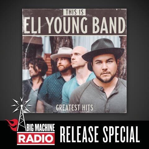 This Is Eli Young Band: Greatest Hits