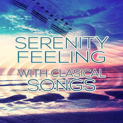 Serenity Feeling with Classical Songs – Relaxation Music, Deep Meditation, Harmony, Spa Music, Calmness Sounds