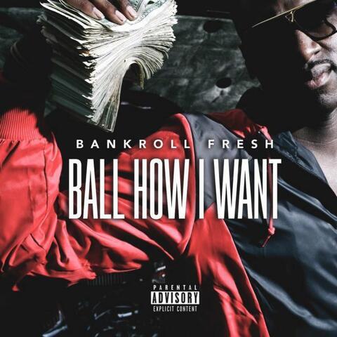 Ball How I Want