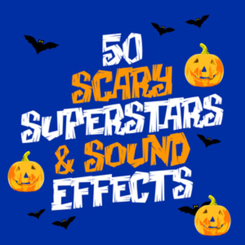 50 Scary Superstars & Sound Effects
