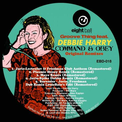 """Groove Thing (feat. Debbie Harry) """"Command & Obey"""" Original Remixes"""