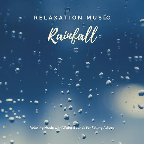 Relaxation Music: Rainfall – Relaxing Music with Water Sounds for Falling Asleep