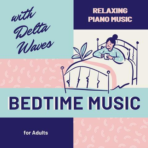 Bedtime Music for Adults - Relaxing Piano Music with Delta Waves