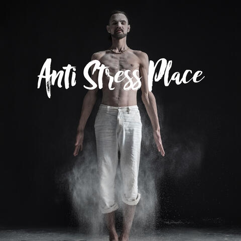 Anti Stress Place - Calm Your Mind After a Long Day