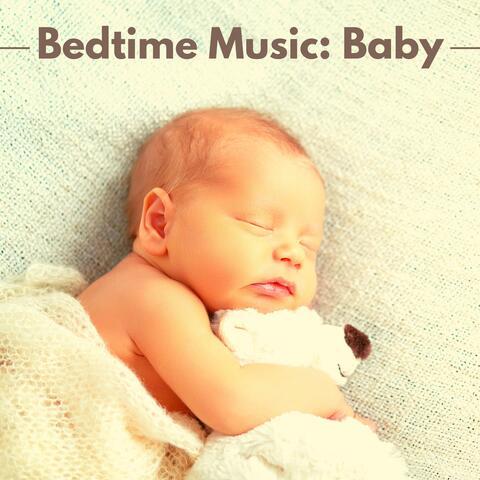 Bedtime Music: Baby – Bedtime Songs for Babies, Help Your Baby Sleep