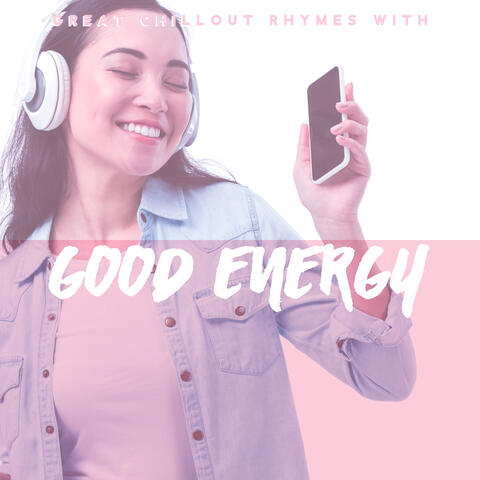 Great Chillout Rhymes with Good Energy: Relaxing During the Day