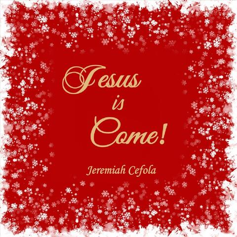 Jesus Is Come!