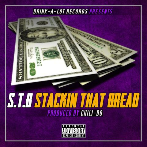 S.T.B (Stackin That Bread)