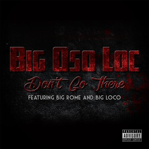 Dont Go There (feat. Big Rome & Big Loco)