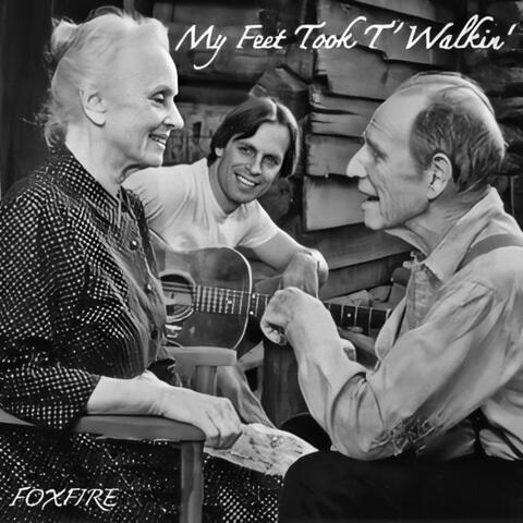 """My Feet Took t' Walkin' (From """"Foxfire"""")"""