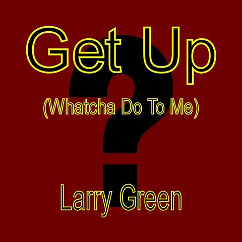 Get Up (Whatcha Do To Me)