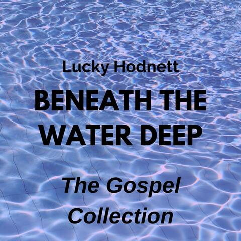 Beneath the Water Deep: The Gospel Collection