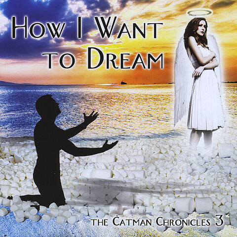 How I Want to Dream - the Catman Chronicles 3