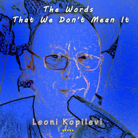 The Words That We Dont Mean It