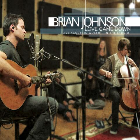 Love Came Down - Live Acoustic Worship In The Studio