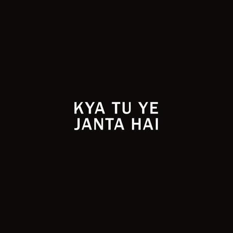 Kya Tu Ye Janta Hai