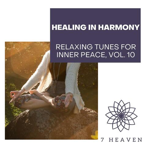 Healing In Harmony - Relaxing Tunes For Inner Peace, Vol. 10