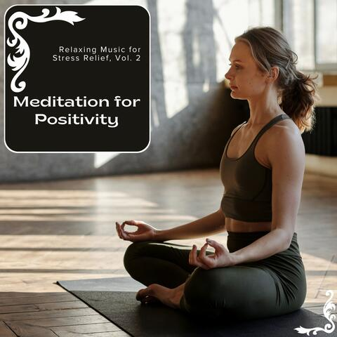 Meditation For Positivity - Relaxing Music For Stress Relief, Vol. 2