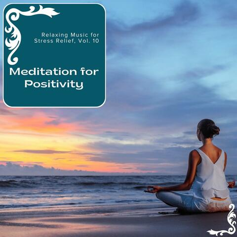 Meditation For Positivity - Relaxing Music For Stress Relief, Vol. 10