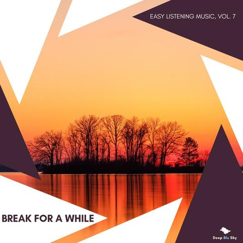 Break For A While - Easy Listening Music, Vol. 7