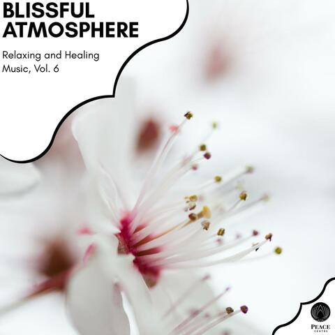 Blissful Atmosphere - Relaxing And Healing Music, Vol. 6