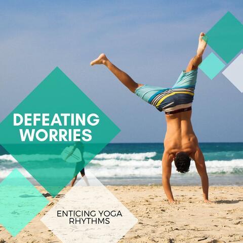 Defeating Worries - Enticing Yoga Rhythms
