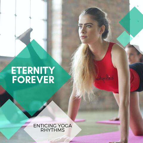 Eternity Forever - Enticing Yoga Rhythms