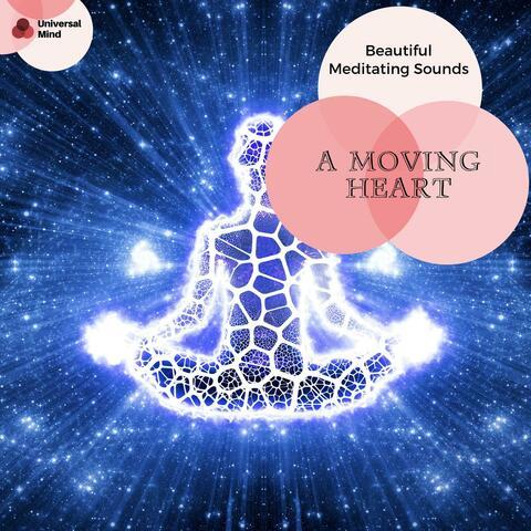 A Moving Heart - Beautiful Meditating Sounds