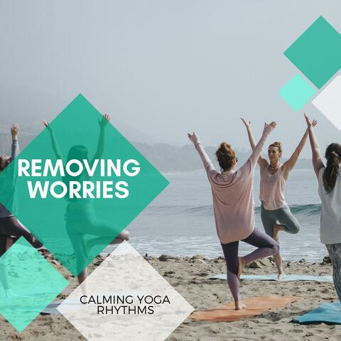 Removing Worries - Calming Yoga Rhythms