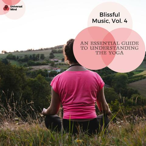 An Essential Guide To Understanding The Yoga - Blissful Music, Vol. 4