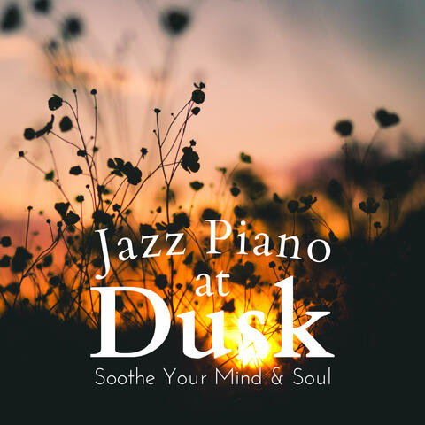 Jazz Piano at Dusk - Soothe Your Mind & Soul