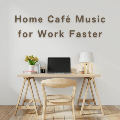 Home Café Music for Work Faster