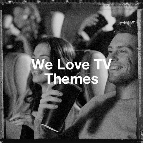 We Love Tv Themes