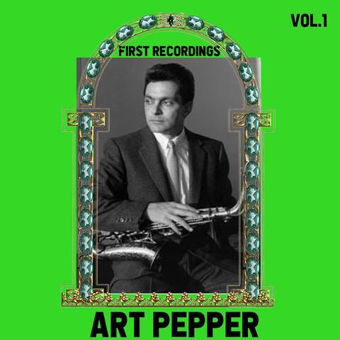 Art Pepper / First Recordings, Vol. 1