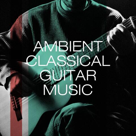 Ambient classical guitar music