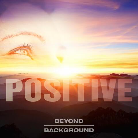 Beyond Background: Postive