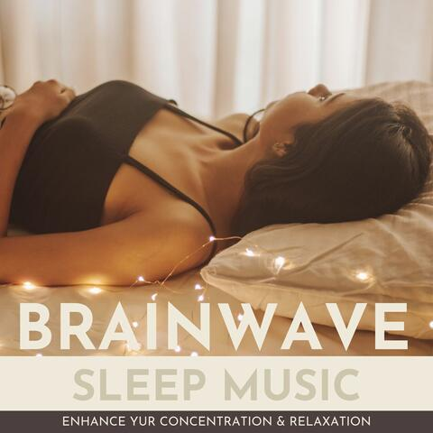 Brainwave Sleep Music: Enhance your Concentration & Relaxation
