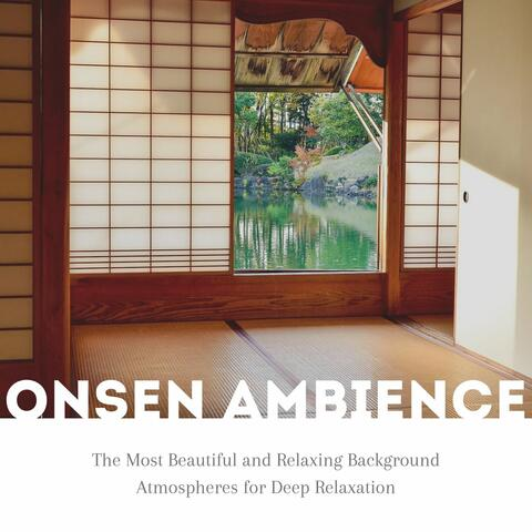 Onsen Ambience: The Most Beautiful and Relaxing Background Atmospheres for Deep Relaxation