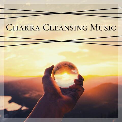 Chakra Cleansing Music: Relaxing Music to Help Balance the Mind, Body and Soul and assist with the Flow of Positive Energy
