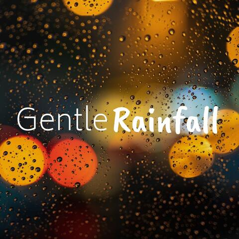 Gentle Rainfall: Relaxing Music for Bedtime, Nature Sounds