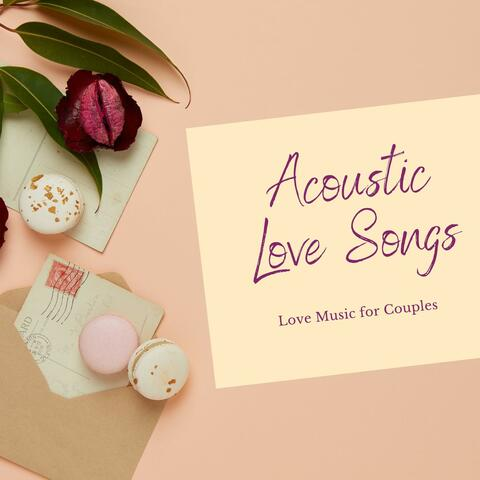 Acoustic Love Songs: Love Music for Couples, Romantic Guitar Mix