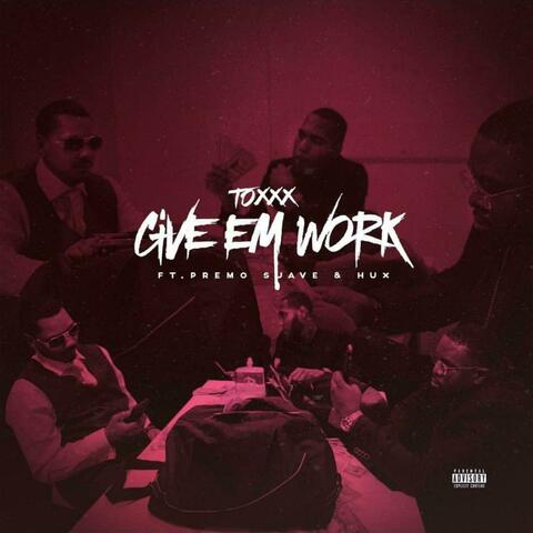 Give Em Work (feat. Premo Suave & Hux)