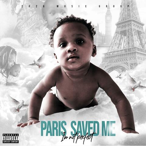 Paris Saved Me (I'm Not Perfect)